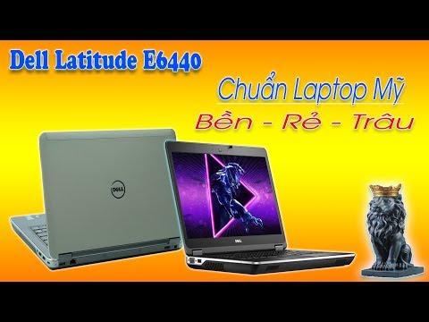 Đánh Giá Laptop Dell Latitude E6440 Cực Bền Trâu Bò Trong Tầm Giá 6 Triệu