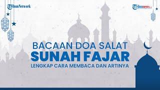 Bacaan Doa setelah Salat Sunah Fajar atau Qobliyah Subuh, Bahasa Arab dan Latin, Beserta Artinya