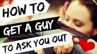 How to Get a Guy to Ask You Out!