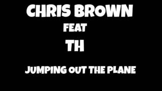 Chris brown feat TH - jumping out the plane