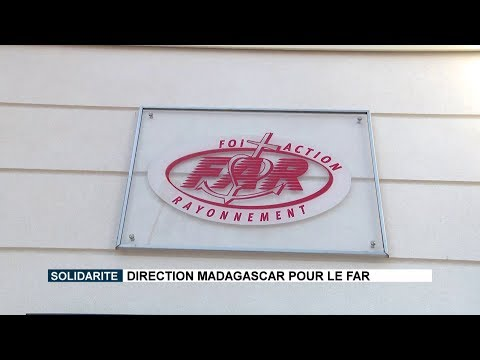 Solidarité : direction Madagascar pour le FAR