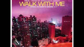 Prok & Fitch Pres. Nanchang Nancy - Walk With Me (Axwell Vs. Daddy's Groove Remix)