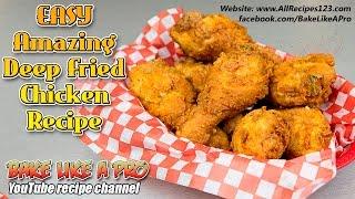 Easy Amazing Deep Fried Chicken Recipe - BakeLikeAPro