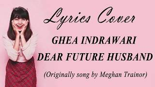 Ghea Dear Future Husband Cover (Lyrics) | Indonesian Idol 2018