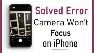 How to Fix iPhone Camera Won't Focus Error (2019)?