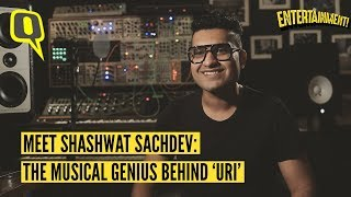 Meet the Composer of Uri's Soundtrack, Shashwat Sachdev | The Quint