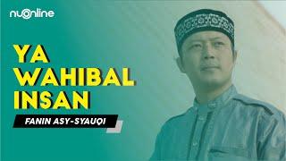 Ya Wahibal Insan - Fanin Asy-Syauqi