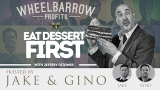 Wheelbarrow Profits Podcast - Eat Dessert First with Jeffrey Gitomer