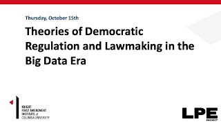 Data and Democracy Panel 1: Theories of Democratic Regulation and Lawmaking in the Big Data Era