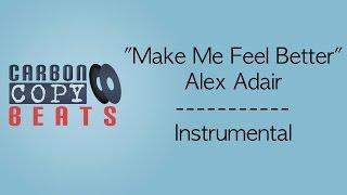 Make Me Feel Better - Instrumental / Karaoke (In The Style Of Alex Adair)
