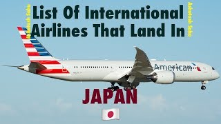 List Of International Airlines That Land In JAPAN 🇯🇵 (2018)