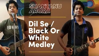 Dil Se and Black or White Medley - shantanuarora