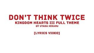 "Utada Hikaru   ""Don't Think Twice"" KINGDOM HEARTS III Full Theme (LYRICS VIDEO)"