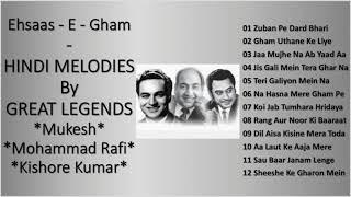 Golden Hindi Songs Of  The Legends - Mukesh , Mohammad Rafi & Kishore Kumarयादगार सुनहरे ग़मगीन नगमे