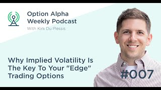 "Why Implied Volatility Is The Key To Your ""Edge"" Trading Options - Show #007"