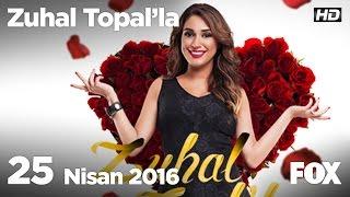 Zuhal Topal'la 25 Nisan 2016