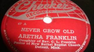ARETHA FRANKLIN - NEVER GROW OLD / YOU GROW CLOSER - J-V-B 47 - 1956 / CHECKER 861 - 1957