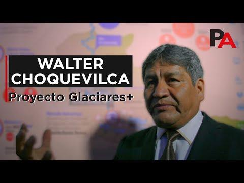 Proyecto Glaciares+, Entrevista a Walter Choquevilca