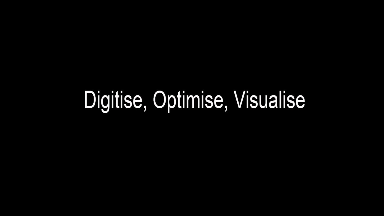 Digitise, Optimise, Visualise