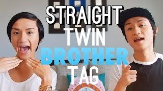 Straight Twin Brother Tag!