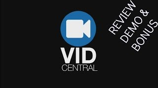 Vid Central Review Demo Bonus - Create Top Quality & Profitable Sales Videos