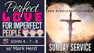 1 John 4 V 7-12 Perfect Love for Imperfect people
