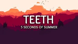 5 Seconds Of Summer ‒ Teeth (Lyrics)