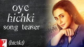 Oye Hichki Song Teaser | Hichki | Rani Mukerji | Releasing 23rd March 2018