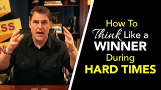 How to THINK LIKE A WINNER During Hard Times