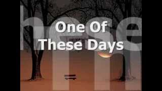 ONE OF THESE DAYS - (Lyrics)