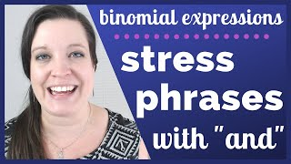 "Create the Rhythm of English: How to Stress Phrases with ""And"" (Binomial Expressions)"