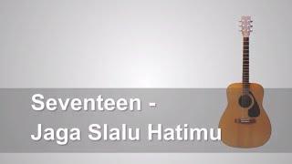 Lirik Lagu  Seventeen - Jaga Slalu Hatimu + Chord