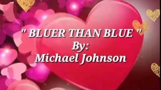 BLUER THAN BLUE with Lyrics By:Michael Johnson