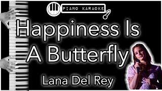 Happiness Is A Butterfly - Lana Del Rey - Piano Karaoke Instrumental