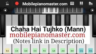 Chaha Hai Tujhko (Full Song) Piano Tutorial || Mann || Mobile Perfect Piano Tutorial