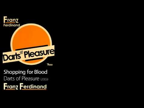 Shopping for Blood - Darts of Pleasure [2003] - Franz Ferdinand