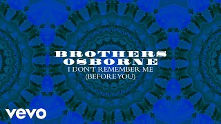 Brothers Osborne   I Don't Remember Me (Before You) (Official Audio)