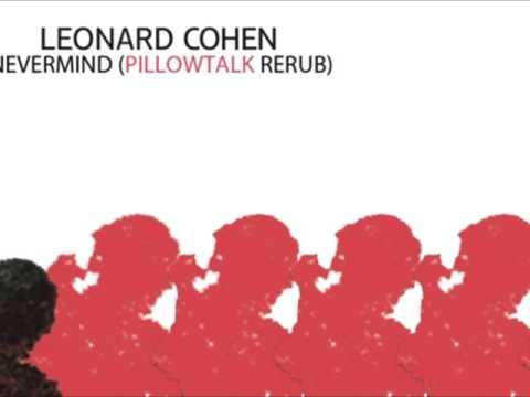 Leonard Cohen - Nevermind (PillowTalk Rerub)