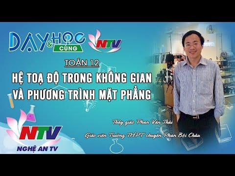 MÔN TOÁN 12: HỆ TOẠ ĐỘ TRONG KHÔNG GIAN VÀ PHƯƠNG TRÌNH MẶT PHẲNG | 17H NGÀY 09/4/2020 (NTV)