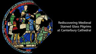Rediscovering Medieval Stained Glass at Canterbury Cathedral
