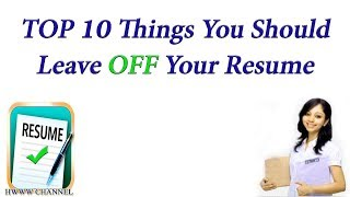 What NOT To Put On A Resume - TOP 10 Things