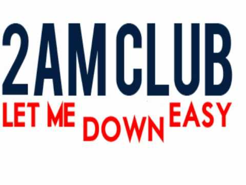 2AM Club - Let Me Down Easy