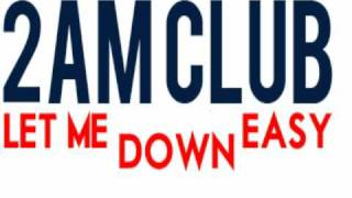 2AM Club - Let Me Down Easy