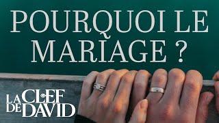 Pourquoi le mariage?