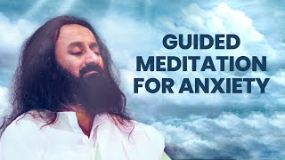 Meditation To Deal With Anxiety | Guided Meditation By Gurudev Sri Sri Ravi Shankar