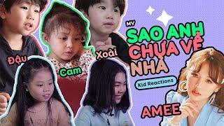 Cam, Đậu, Xoài và các nhóc tì mê mẩn M/V 'SAO ANH CHƯA VỀ NHÀ' của công chúa AMEE   Kids Reactions