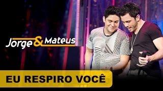 Jorge e Mateus -  Eu Respiro Você - [DVD O Mundo é Tão Pequeno]-(Clipe Oficial)
