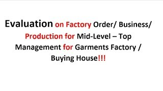 Evaluation on Factory Production/ Business for Mid-Level – Top Management for Garments Factory!!