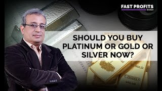 Should You Buy Platinum or Gold or Silver Now?