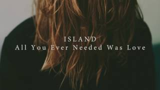 ISLAND   All You Ever Needed Was Love (Official Audio)
